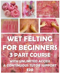 aa wet felting FOR BEGINNERS 3 PART COURSE